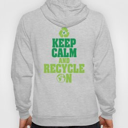 Keep Calm and Recycle on Green Environmentalist Hoody