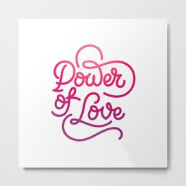 Power of Love hand made lettering motivational quote in original calligraphic style Metal Print