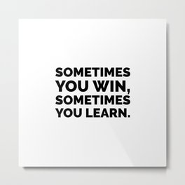 Sometimes You Win, Sometimes You Learn - Motivational Quotes Metal Print
