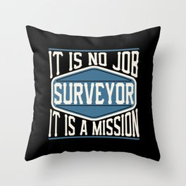 Surveyor  - It Is No Job, It Is A Mission Throw Pillow
