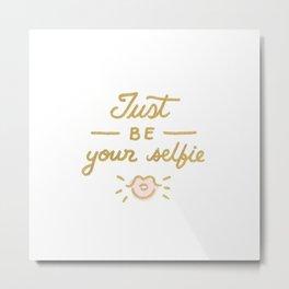 Just be your selfie  Metal Print