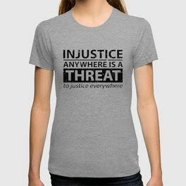 Injustice Anywhere Is A Threat To Justice Everywhere T-shirt