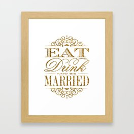 Eat, Drink and be Married! Gold Glitter Typogaphy Framed Art Print