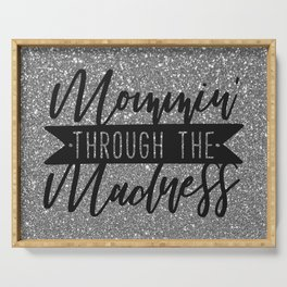 Mommin' Through The Madness, Funny Quote Serving Tray