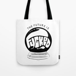 The future is fucked Tote Bag