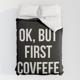 OK, But First Covfefe (Black & White) Comforters