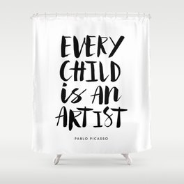 Every Child is an Artist black-white kindergarten nursery kids childrens room wall home decor Shower Curtain