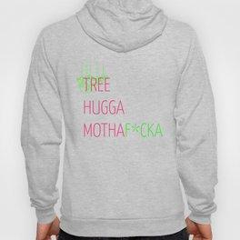 """""""Tree Hugga MothaF*cka Hoody"""