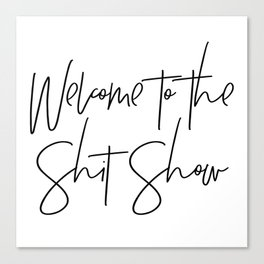 Welcome to the Shit Show Canvas Print