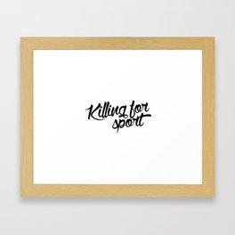 Killing for sport Framed Art Print