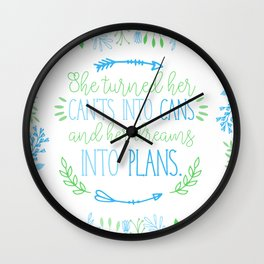 She turned her can'ts into cans, and her dreams into plans. Wall Clock