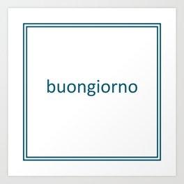words: buongiorno Art Print