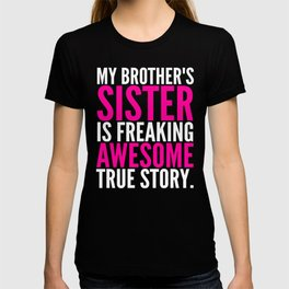My Brother's Sister is Freaking Awesome True Story (Black - White - Pink) T-shirt