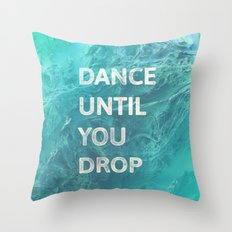 Dance until  you drop Throw Pillow