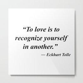 Eckhart Tolle - LOVE Metal Print