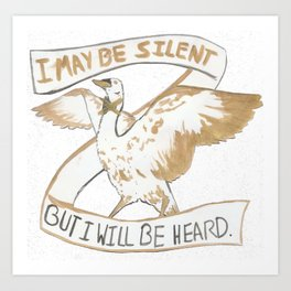 I may be silent, but I will be heard Art Print