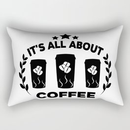 It's all about coffee Rectangular Pillow