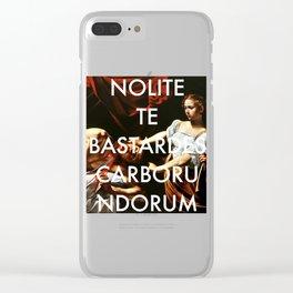 nolite te bastardes carborundorum Clear iPhone Case