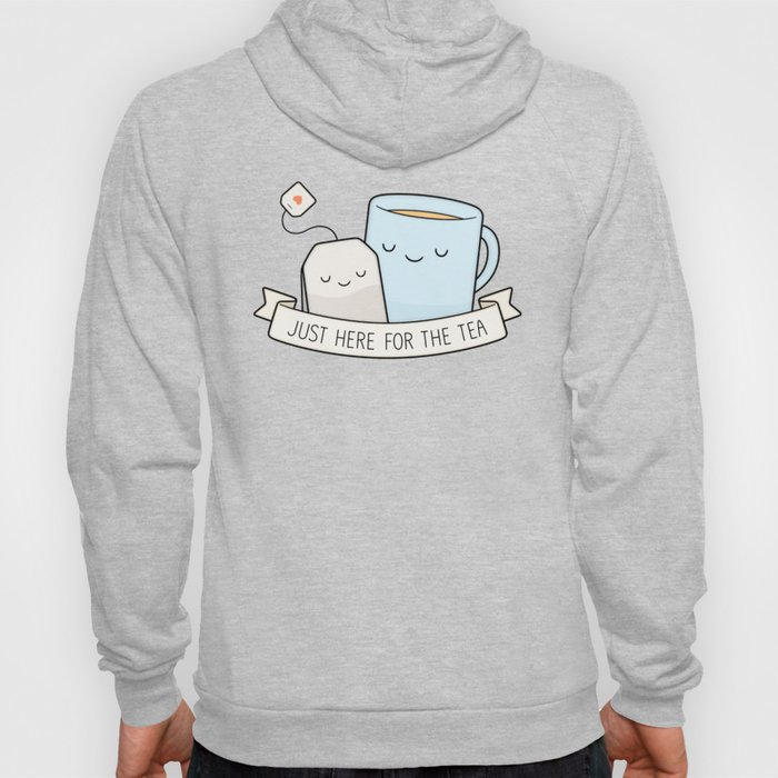 4c32b837042 Just Here For The Tea Hoody by kimvervuurt