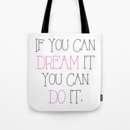 If you Can dream it you can do it - pink Tote Bag