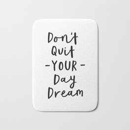 Don't Quit Your Daydream black and white modern typographic quote poster canvas wall art home decor Bath Mat