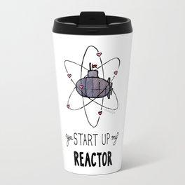 You Start Up My Reactor Travel Mug