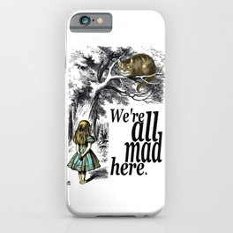 We Are All Mad Here - Alice In Wonderland Quote iPhone Case