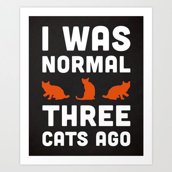 Three Cats Ago Funny Quote Art Print