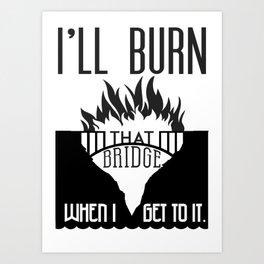 Burn that Bridge Art Print