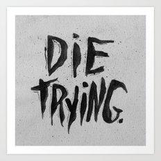 DIE TRYING Art Print