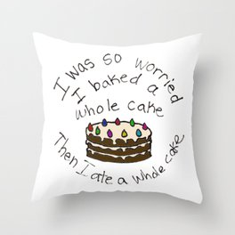 I Baked a Whole Cake Throw Pillow