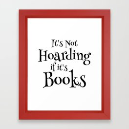It's Not Hoarding If It's Books - Funny Quote for Book Lovers Framed Art Print