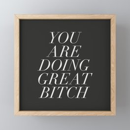 You are Doing Great Bitch Framed Mini Art Print