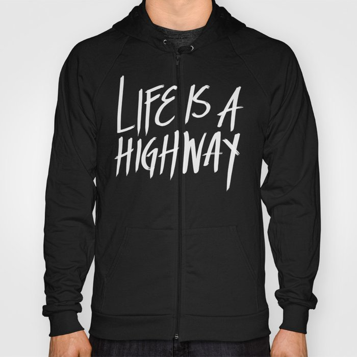 Life Is A Highway Hoody