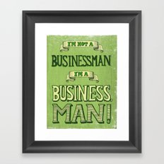 I'm Not a Businessman. I'm a Business, Man! Framed Art Print