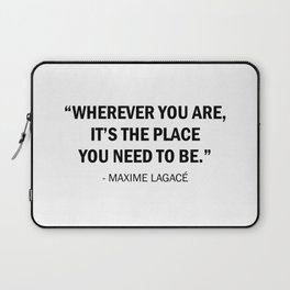 Wherever You Are It's The place You Need To Be Laptop Sleeve