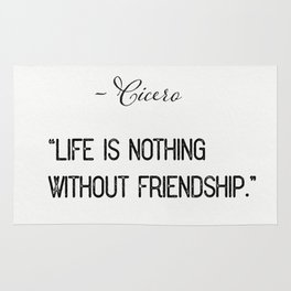 """""""Life is nothing without friendship.""""  ― Cicero Rug"""