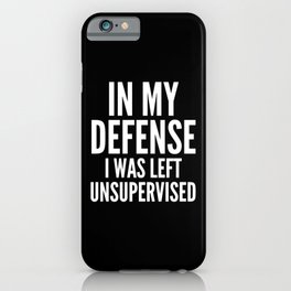 In My Defense I Was Left Unsupervised (Black & White) iPhone Case