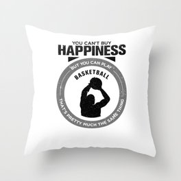 You Can't Buy Happiness But You Can Play Basketball That's Pretty Much The Same Thing Throw Pillow