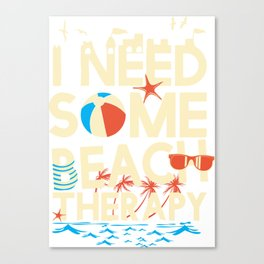 I NEED SOME BEACH THERAPY Canvas Print