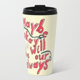 Maybe Okay will be our always Travel Mug