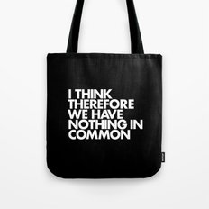 I THINK THEREFORE WE HAVE NOTHING IN COMMON Tote Bag