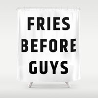 fries Shower Curtains featuring Fries Before Guys by CreativeAngel