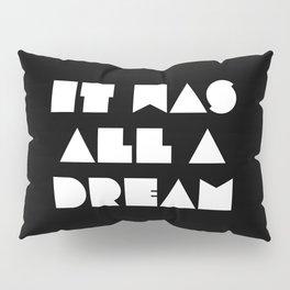 It was all a dream Pillow Sham