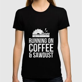 Running On Coffee And Sawdust Woodworking Tshirt T-shirt