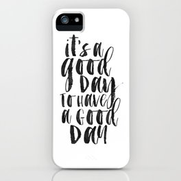 Office Wall Decor,It's A Good Day To Have A Good Day, Funny Print,Home Decor,Quote Prints,Wall Art iPhone Case