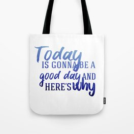Today's gonna be a good day Tote Bag