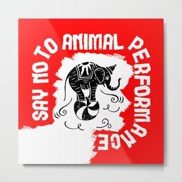 Say NO to Animal Performance - Elephant Metal Print
