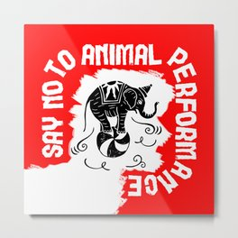 Say NO to Animal Performance - Elephant Metal Print