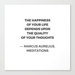 Stoic Inspiration Quotes - Marcus Aurelius Meditations - The happiness of your life Canvas Print